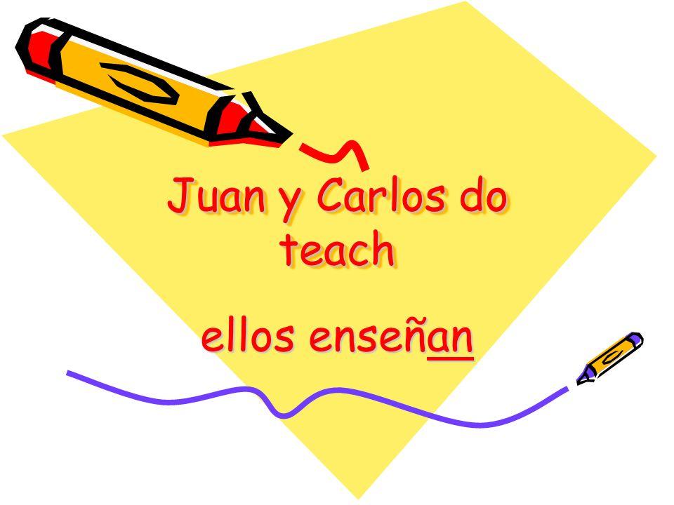 Juan y Carlos do teach ellos enseñan