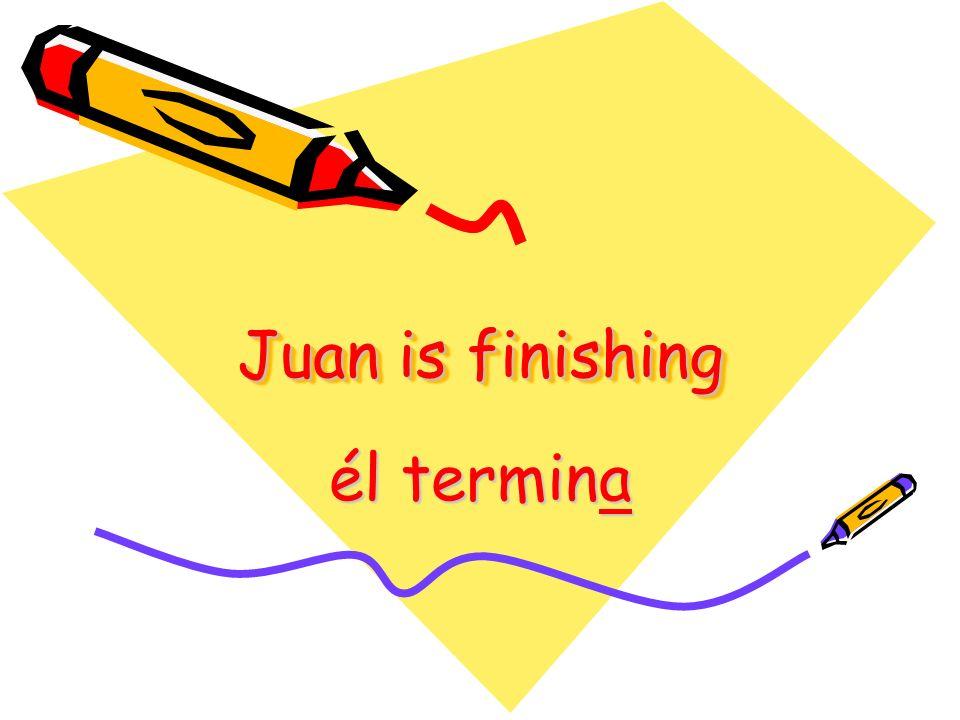 Juan is finishing él termina