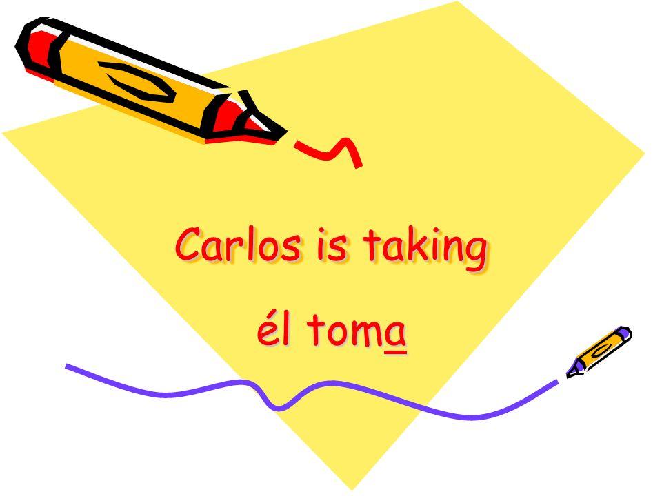 Carlos is taking él toma