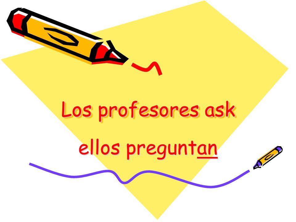 Los profesores ask ellos preguntan