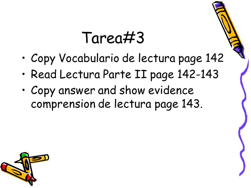 Tarea#3 Copy Vocabulario de lectura page 142 Read Lectura Parte II page 142-143 Copy answer and show evidence comprension de lectura page 143.