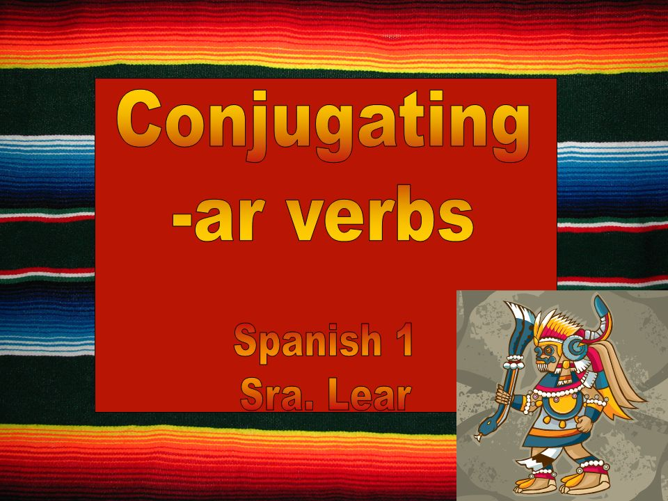 Content Objective: I will be able to conjugate present tense -ar verbs.
