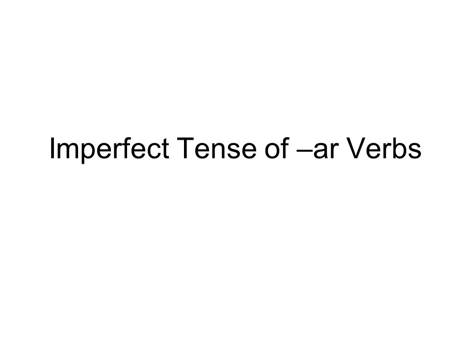 The imperfect tense of –ar verbs uses a different set of endings than the preterite (simple past) tense of –ar verbs.