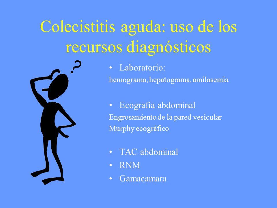 Colecistitis aguda: uso de los recursos diagnósticos Laboratorio: hemograma, hepatograma, amilasemia Ecografía abdominal Engrosamiento de la pared ves