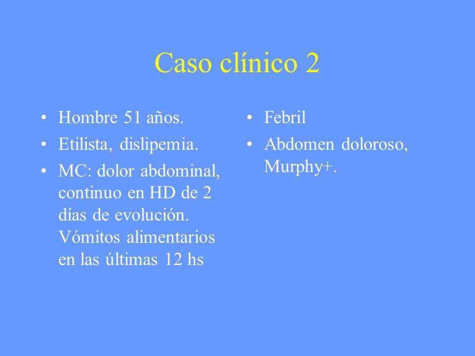 Caso clínico 2 Hombre 51 años. Etilista, dislipemia. MC: dolor abdominal, continuo en HD de 2 días de evolución. Vómitos alimentarios en las últimas 1