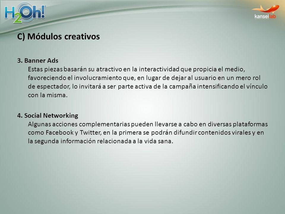 C) Módulos creativos 3. Banner Ads Estas piezas basarán su atractivo en la interactividad que propicia el medio, favoreciendo el involucramiento que,