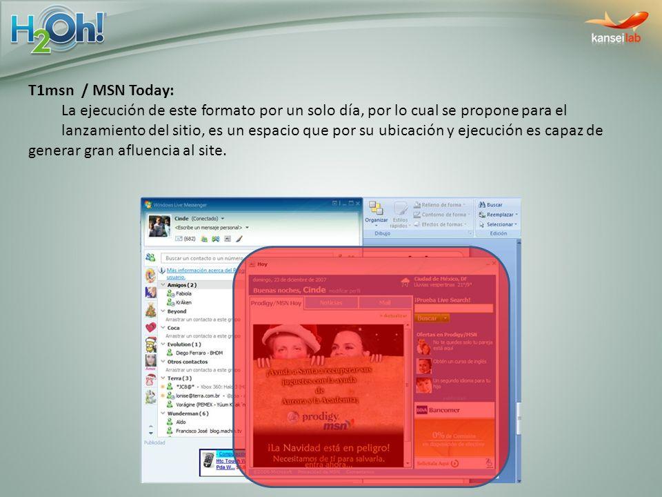 T1msn / MSN Today: La ejecución de este formato por un solo día, por lo cual se propone para el lanzamiento del sitio, es un espacio que por su ubicac