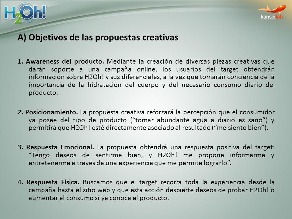 A) Objetivos de las propuestas creativas 1. Awareness del producto. Mediante la creación de diversas piezas creativas que darán soporte a una campaña