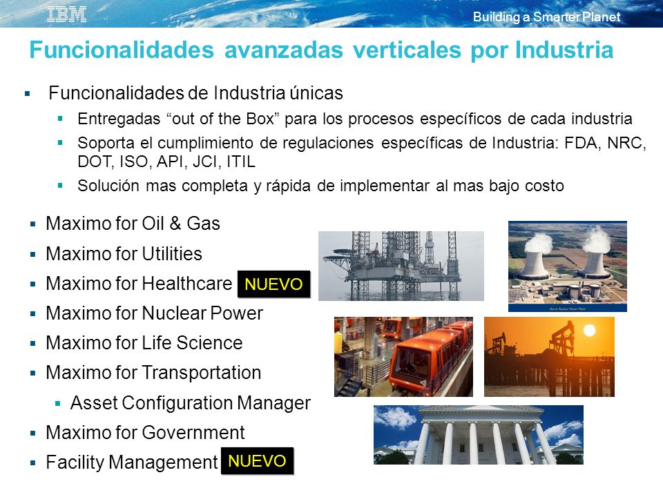 Building a Smarter Planet Funcionalidades avanzadas verticales por Industria Maximo for Oil & Gas Maximo for Utilities Maximo for Healthcare Maximo fo
