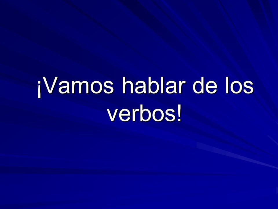 ¡Vamos hablar de los verbos!