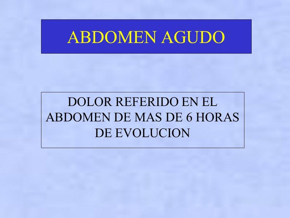 ABDOMEN AGUDO DOLOR REFERIDO EN EL ABDOMEN DE MAS DE 6 HORAS DE EVOLUCION