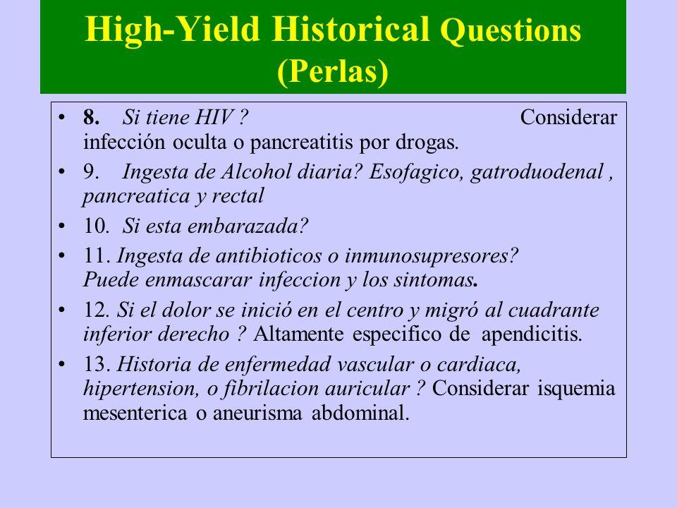 High-Yield Historical Questions (Perlas) 1. Edad? A > edad > riesgo. 2.Que se presentó primero - el dolor o el vómito? La anticipación del dolor es de