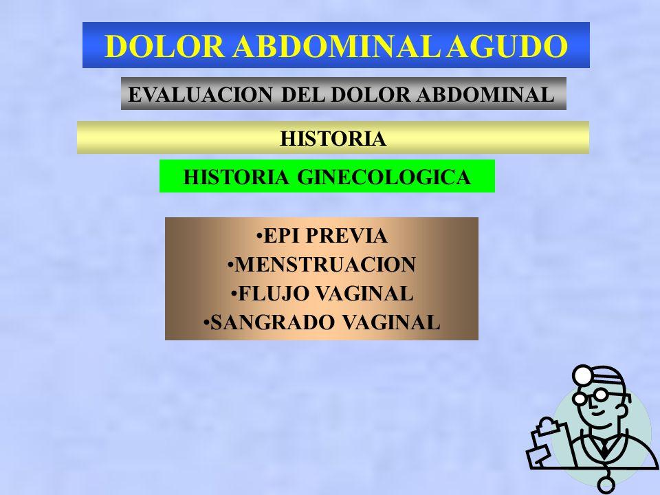 DOLOR ABDOMINAL AGUDO EVALUACION DEL DOLOR ABDOMINAL HISTORIA EDAD y SEXO Mujer joven: Ruptura de folículo ovario Embarazo ectópico Enfermedad pélvica