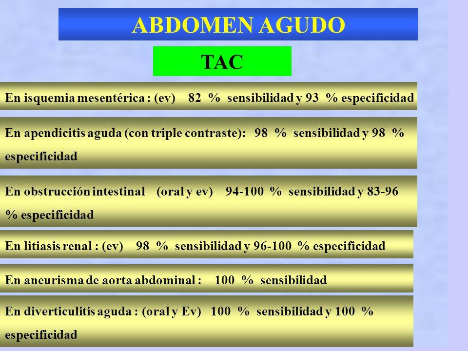DOLOR ABDOMINAL AGUDO TAC De elección en varias patologías: Cólico renal Apendicitis aguda Diverticulitis Isquemia mesentérica AAA ES DE ELECCION EN L
