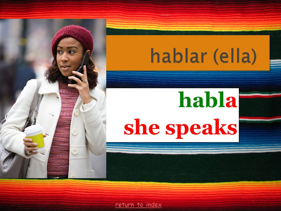 habla she speaks habla she speaks arvb.ppt return to index