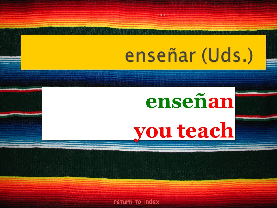 enseñan you teach enseñan you teach return to index