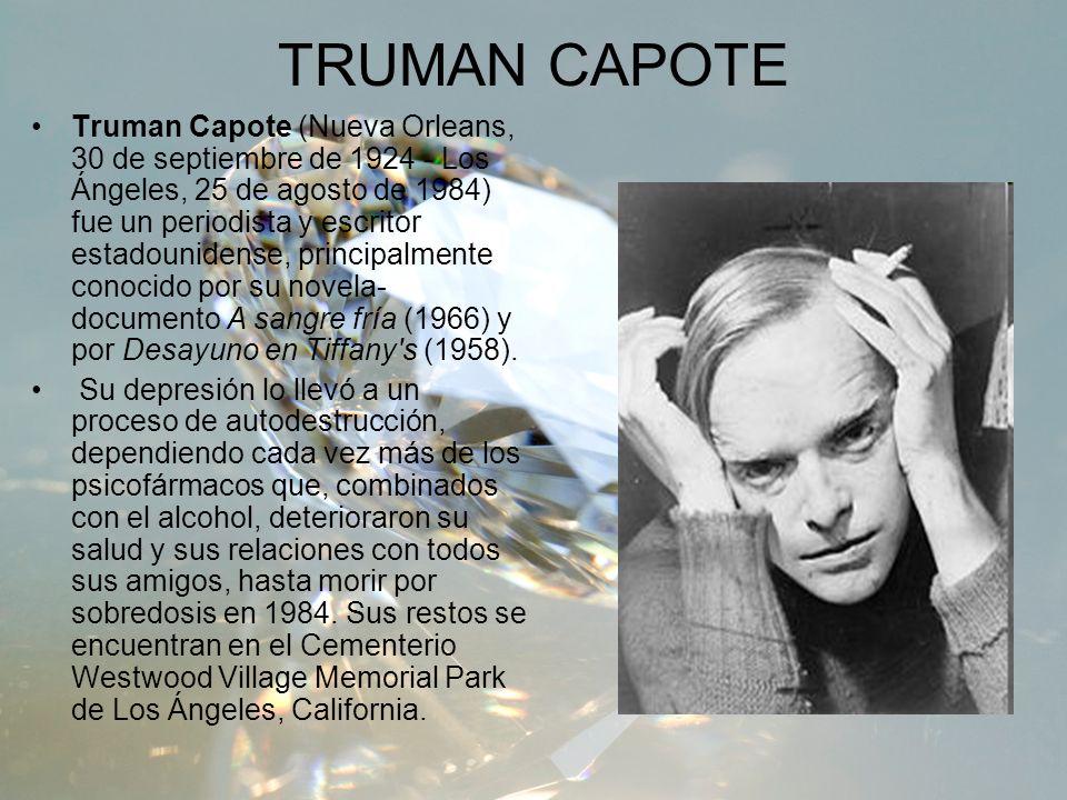 TRUMAN CAPOTE Truman Capote (Nueva Orleans, 30 de septiembre de 1924 - Los Ángeles, 25 de agosto de 1984) fue un periodista y escritor estadounidense,