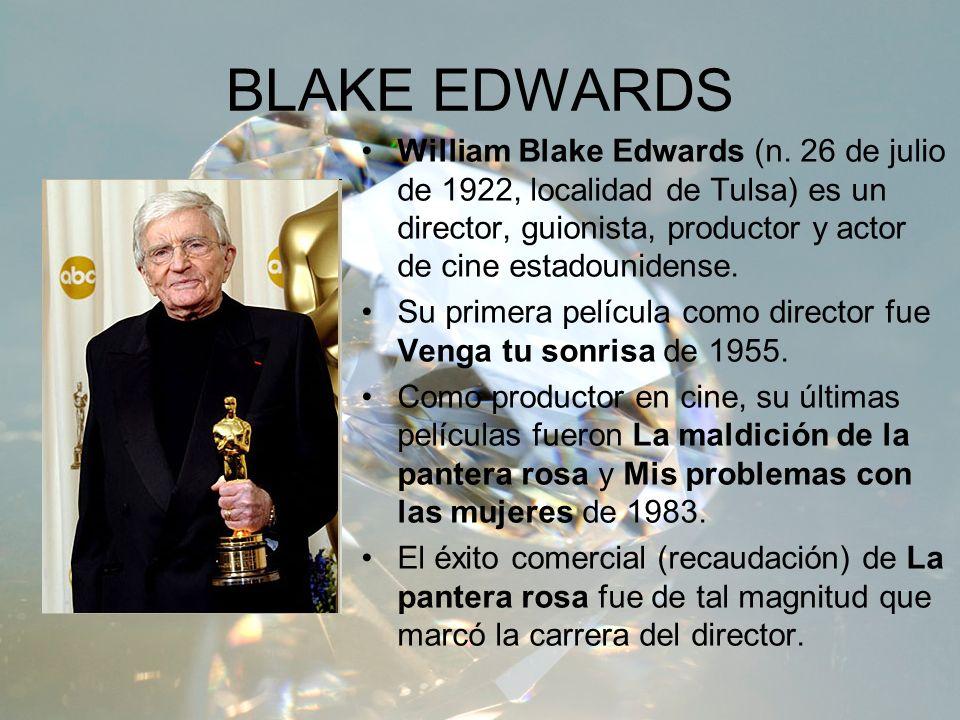 BLAKE EDWARDS Como director siempre se ha destacado que, por su experiencia previa como actor, dejaba mucho margen de acción a los actores.