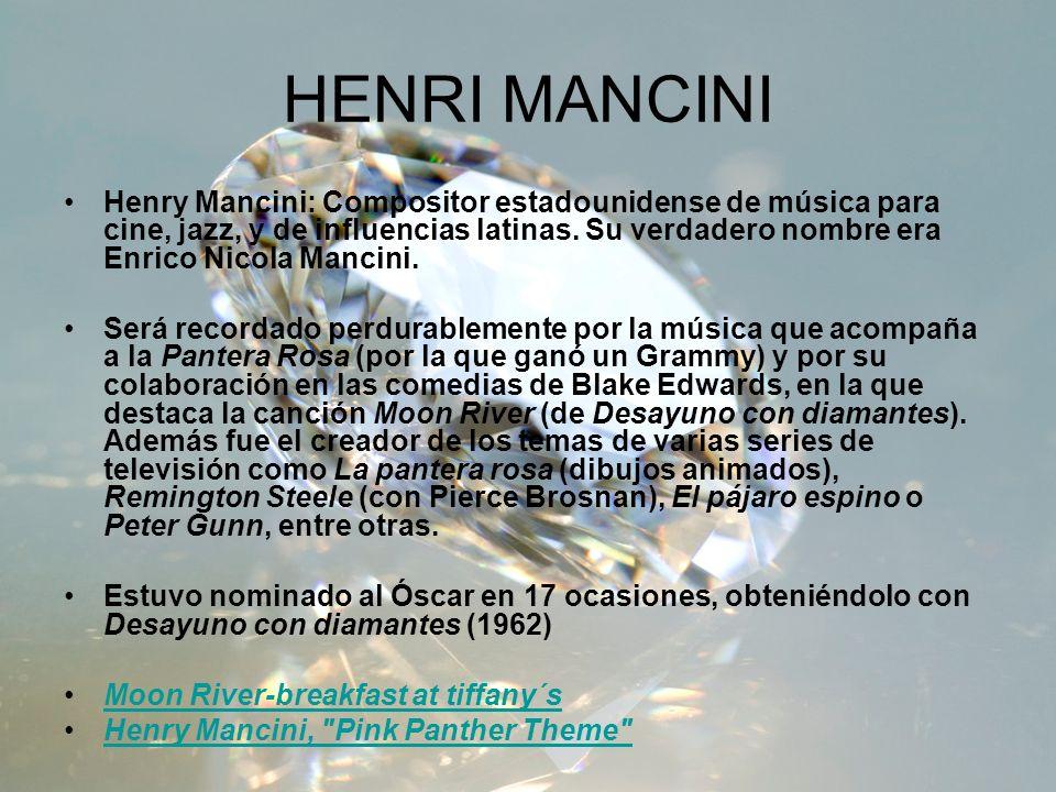 HENRI MANCINI Henry Mancini: Compositor estadounidense de música para cine, jazz, y de influencias latinas. Su verdadero nombre era Enrico Nicola Manc