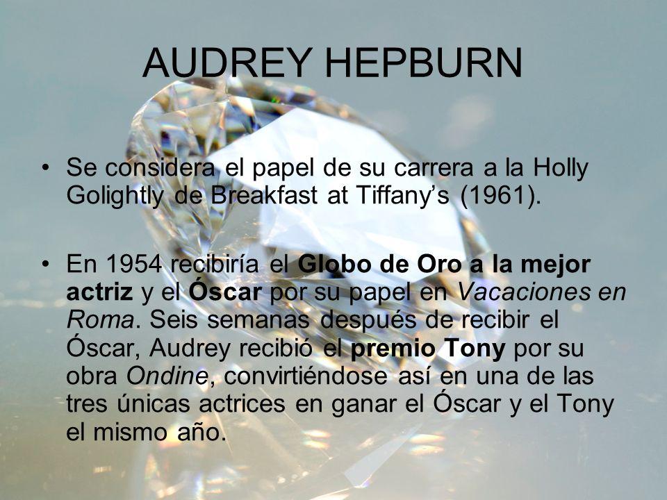 AUDREY HEPBURN Se considera el papel de su carrera a la Holly Golightly de Breakfast at Tiffanys (1961). En 1954 recibiría el Globo de Oro a la mejor