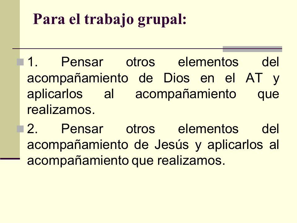 Para el trabajo grupal: 1. Pensar otros elementos del acompañamiento de Dios en el AT y aplicarlos al acompañamiento que realizamos. 2. Pensar otros e