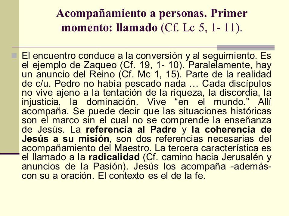 Acompañamiento a personas. Primer momento: llamado (Cf. Lc 5, 1- 11). El encuentro conduce a la conversión y al seguimiento. Es el ejemplo de Zaqueo (