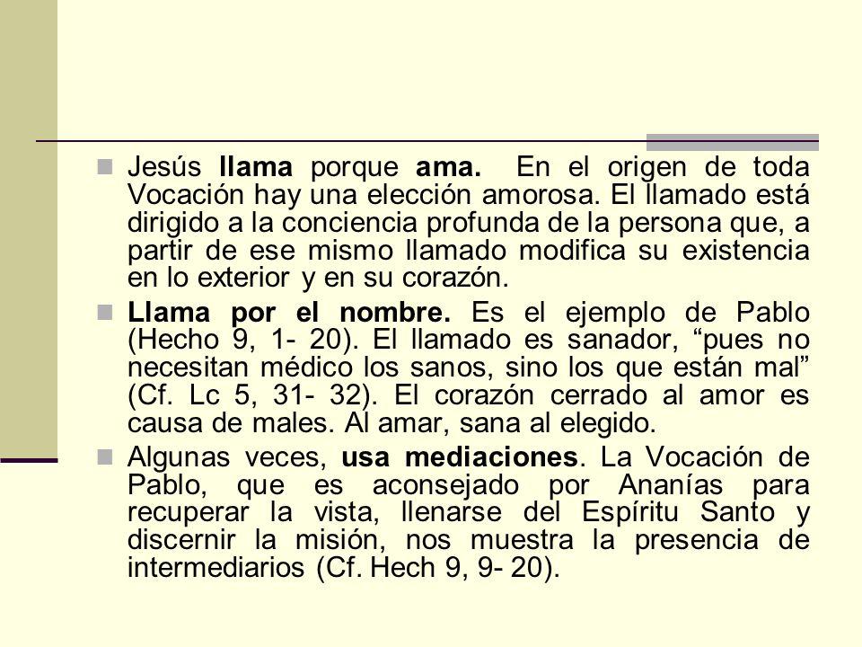 Jesús llama porque ama. En el origen de toda Vocación hay una elección amorosa. El llamado está dirigido a la conciencia profunda de la persona que, a
