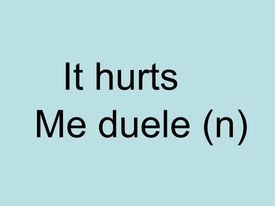 It hurts Me duele (n)