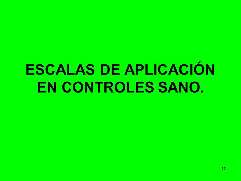 10 ESCALAS DE APLICACIÓN EN CONTROLES SANO.