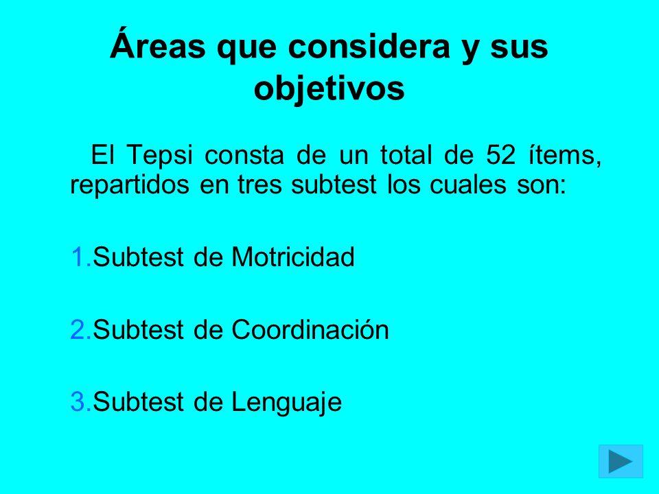98 Áreas que considera y sus objetivos El Tepsi consta de un total de 52 ítems, repartidos en tres subtest los cuales son: 1.Subtest de Motricidad 2.S