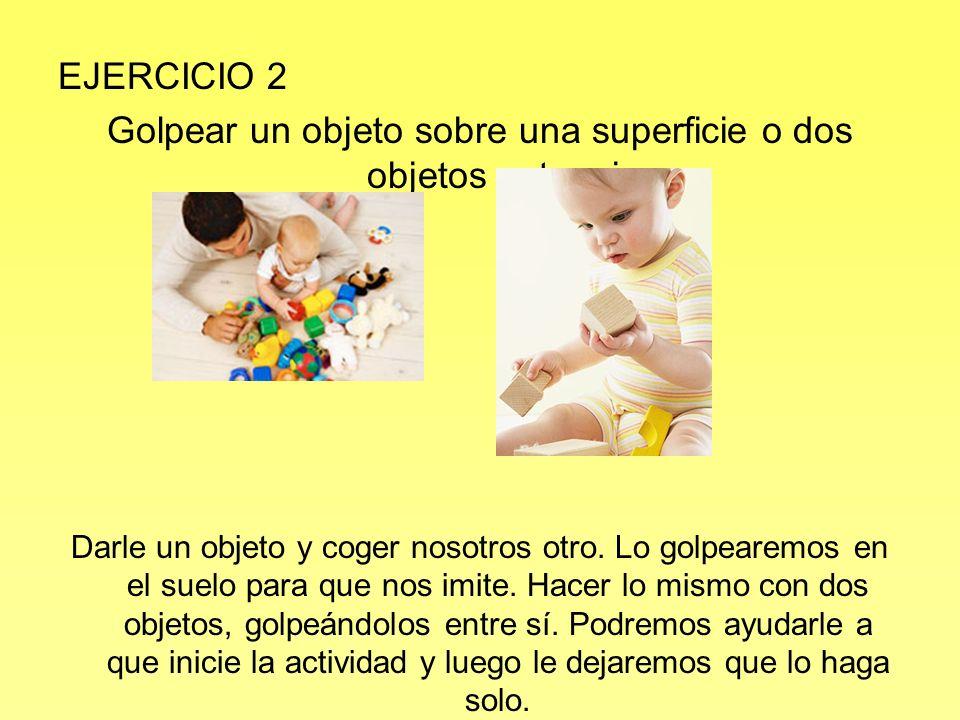 EJERCICIO 3 Tirar los objetos al suelo y buscarlos con la mirada.