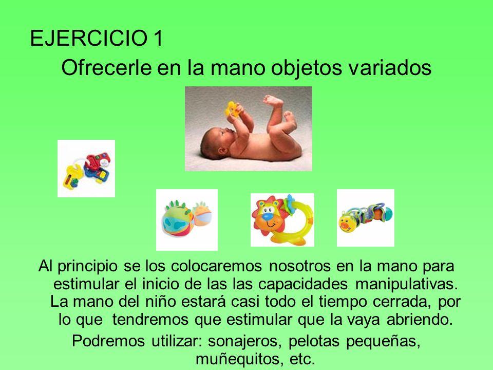 EJERCICIO 2 Moverle objetos cerca de su cara para que los siga visualmente Llamaremos primero la atención del niño sobre el objeto y lo moveremos de un lado a otro y de arriba abajo, haciéndolo despacio y utilizando objetos siempre llamativos.