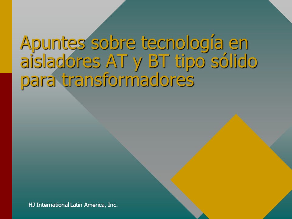 HJ International Latin America, Inc. Apuntes sobre tecnología en aisladores AT y BT tipo sólido para transformadores