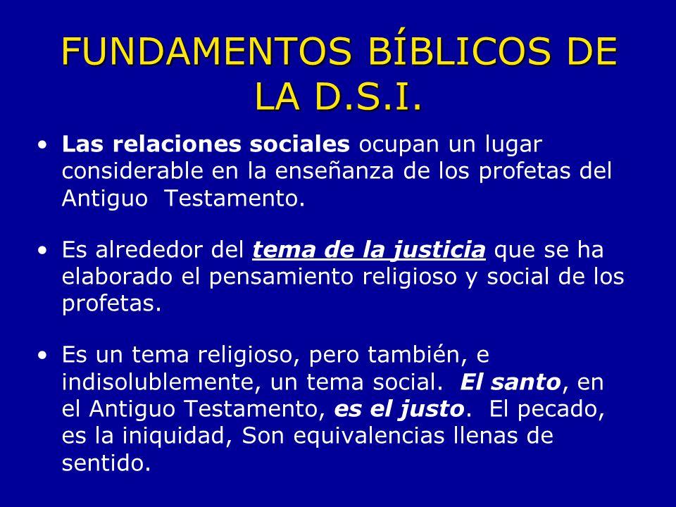 FUNDAMENTOS BÍBLICOS DE LA D.S.I. Las relaciones sociales ocupan un lugar considerable en la enseñanza de los profetas del Antiguo Testamento. Es alre