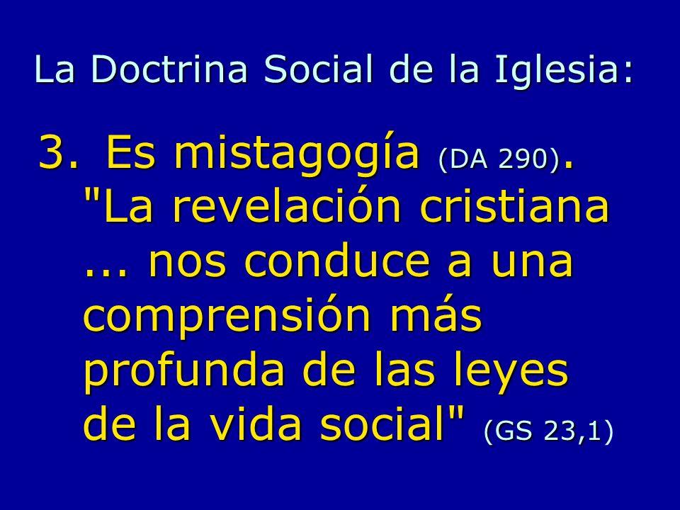 La Doctrina Social de la Iglesia: 3.Es mistagogía (DA 290).