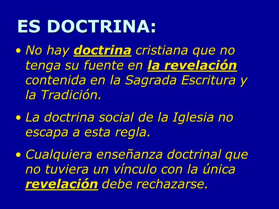 ES DOCTRINA: No hay doctrina cristiana que no tenga su fuente en la revelación contenida en la Sagrada Escritura y la Tradición.No hay doctrina cristi