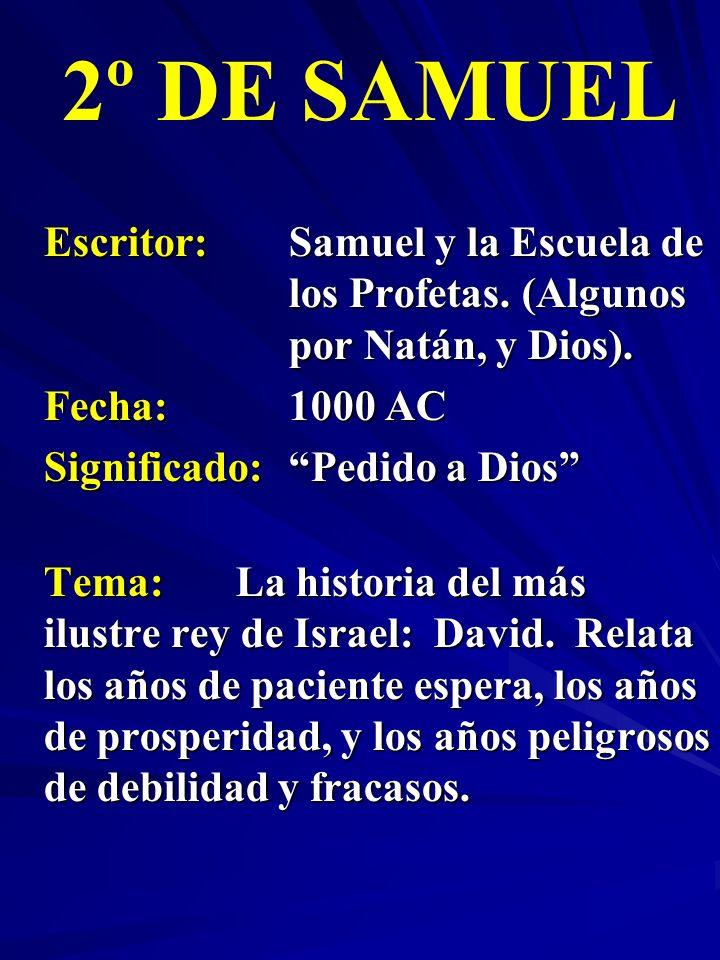 Escritor:Samuel y la Escuela de los Profetas. (Algunos por Natán, y Dios). Fecha:1000 AC Significado:Pedido a Dios 2º DE SAMUEL Tema:La historia del m