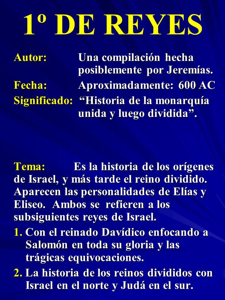 Autor:Una compilación hecha posiblemente por Jeremías. Fecha: Aproximadamente: 600 AC Significado: Historia de la monarquía unida y luego dividida. 1º