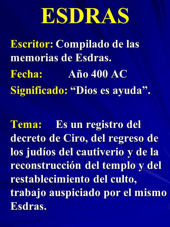 Escritor:Compilado de las memorias de Esdras. Fecha:Año 400 AC Significado:Dios es ayuda. ESDRAS Tema:Es un registro del decreto de Ciro, del regreso