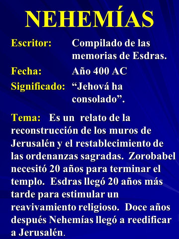 Escritor:Compilado de las memorias de Esdras. Fecha:Año 400 AC Significado: Jehová ha consolado. NEHEMÍAS Tema:Es un relato de la reconstrucción de lo