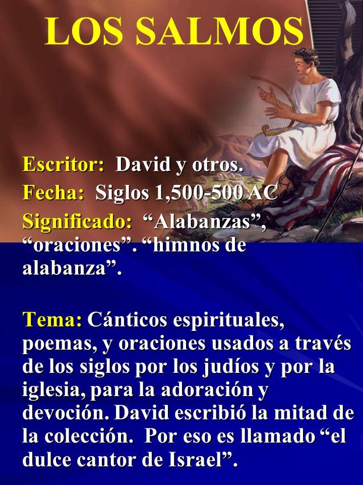 LOS SALMOS Escritor: David y otros. Fecha: Siglos 1,500-500 AC Significado: Alabanzas, oraciones. himnos de alabanza. Tema: Cánticos espirituales, poe