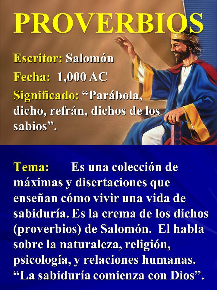 Escritor: Salomón Fecha: 1,000 AC Significado: Parábola, dicho, refrán, dichos de los sabios. PROVERBIOS Tema:Es una colección de máximas y disertacio
