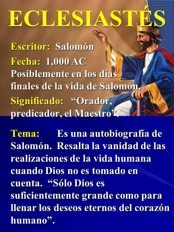 Escritor: Salomón Fecha: 1,000 AC Posiblemente en los días finales de la vida de Salomón. Significado: Orador, predicador, el Maestro. ECLESIASTÉS Tem