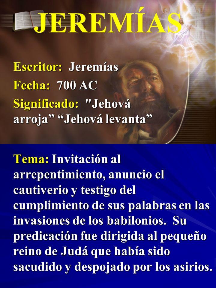 Escritor: Jeremías Fecha: 700 AC Significado: