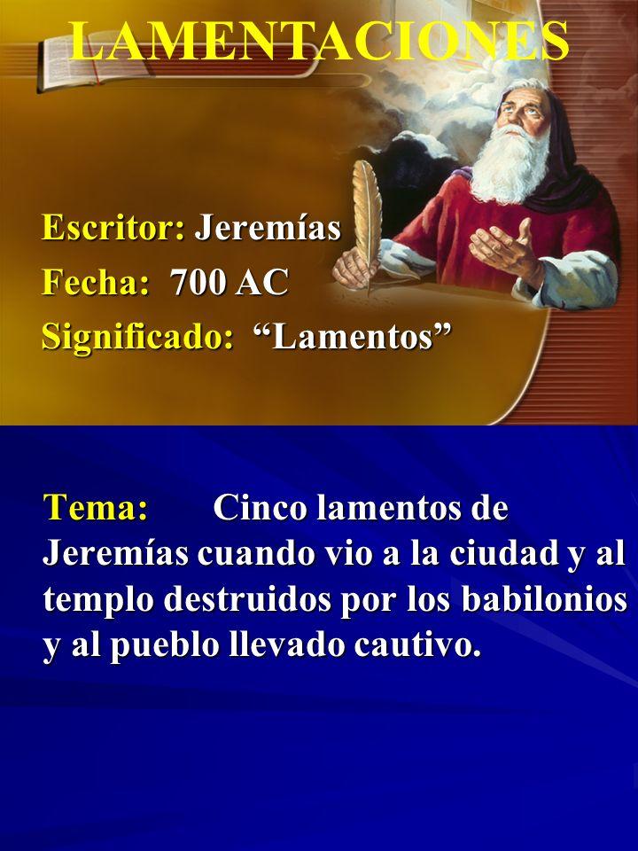 Escritor: Jeremías Fecha: 700 AC Significado: Lamentos LAMENTACIONES Escritor: Jeremías Escritor: Jeremías Fecha:700 AC Fecha:700 AC Significado: Lame