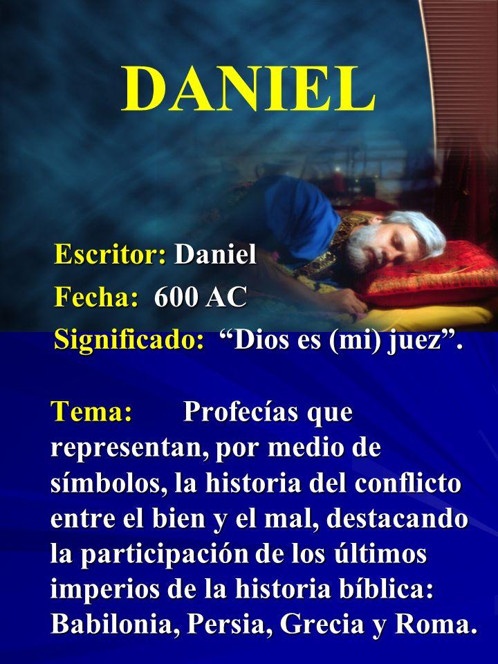 Escritor: Daniel Fecha: 600 AC Significado: Dios es (mi) juez. DANIEL Tema:Profecías que representan, por medio de símbolos, la historia del conflicto