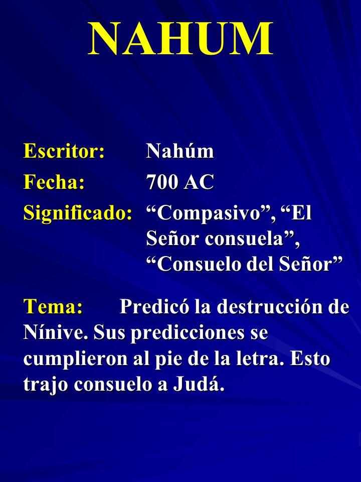 Escritor:Nahúm Fecha:700 AC Significado: Compasivo, El Señor consuela, Consuelo del Señor NAHUM Tema:Predicó la destrucción de Nínive. Sus prediccione