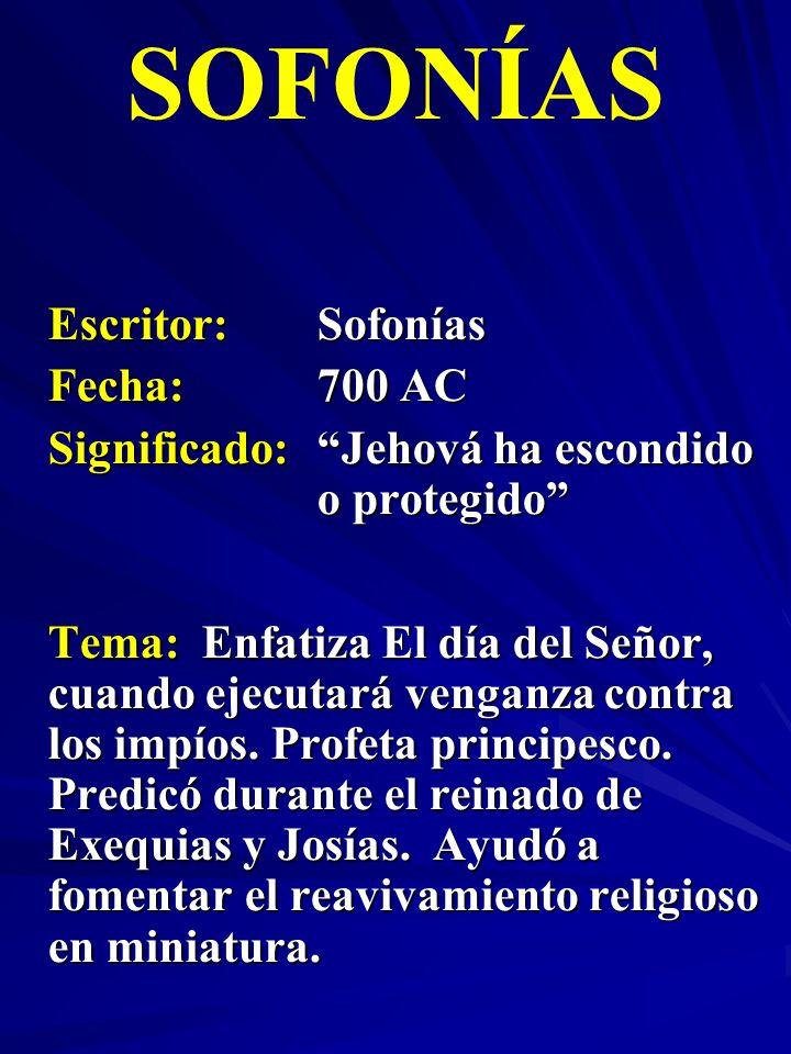 Escritor:Sofonías Fecha:700 AC Significado:Jehová ha escondido o protegido SOFONÍAS Tema: Enfatiza El día del Señor, cuando ejecutará venganza contra