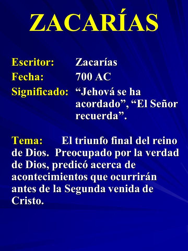 Escritor:Zacarías Fecha:700 AC Significado:Jehová se ha acordado, El Señor recuerda. ZACARÍAS Tema:El triunfo final del reino de Dios. Preocupado por