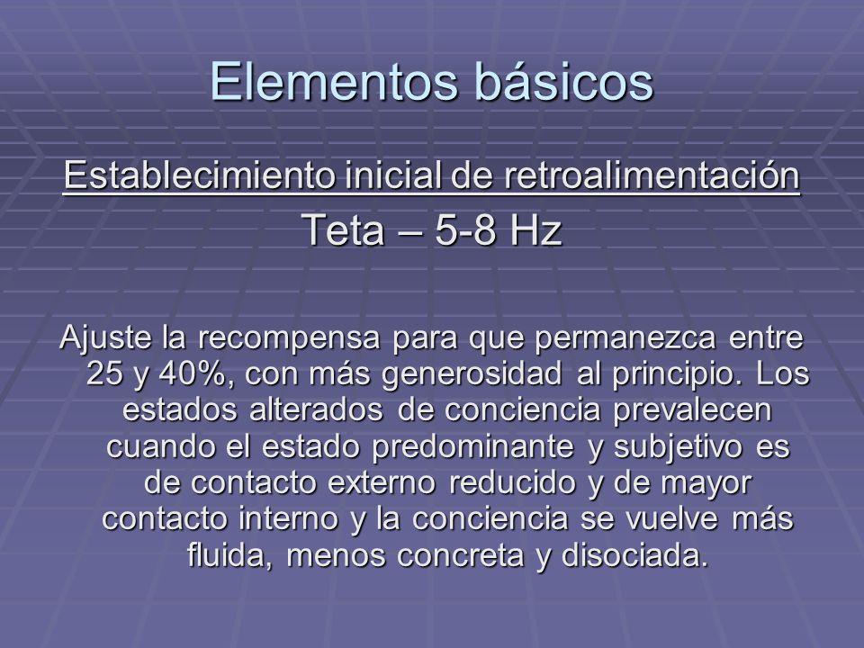 Elementos básicos Establecimiento inicial de retroalimentación Teta – 5-8 Hz Ajuste la recompensa para que permanezca entre 25 y 40%, con más generosi